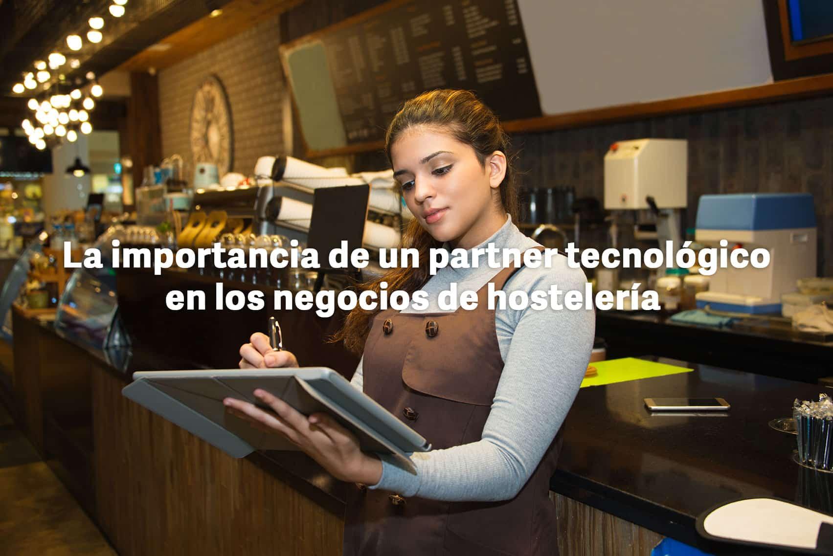 La importancia de un partner tecnológico en los negocios de hostelería